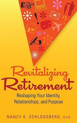 Revitalizing Retirement By Schlossberg, Nancy K.